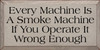 9x18 Putty board with Black text  Every Machine Is A Smoke Machine If You Operate It Wrong Enough