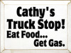 9x12 White board with Black text  Cathy's Truck Stop! Eat Food... Get Gas.