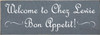 3.5x10 Slate board with White text  Welcome to Chez Lewie. Bon Appetit!
