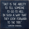 """Tact Is The Ability To Tell Someone To Go To Hell In Such A Way That They Look Forward To The Trip."" - Winston Churchill - Sign"