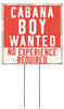 Cabana Boy Wanted - No Experience Required - Square Outdoor Standing Lawn Sign 8x8