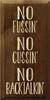9x18 Walnut Stain board with Cream text  NO FUSSIN' NO CUSSIN' NO BACKTALKIN'
