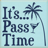 24x24 Baby Aqua board with Navy Blue text  It's... Pass Time