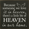 Because Someone We Love Is In Heaven, There's A Little Bit Of Heaven In Our Home. - Wood Sign 7x7