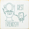 Toilet and Cell Phone - Best Friends - Wood Sign 7x7
