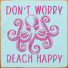 Don't Worry Beach Happy with Octopus - Wood Sign 7x7