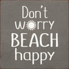 Don't Worry Beach Happy - Wood Sign 7x7