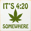 It's 4:20 Somewhere Wood Sign 7x7