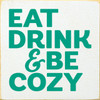 Eat Drink & Be Cozy Wood Sign 7x7