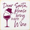 Dear Santa, Please Bring More Wine Wood Sign 7x7