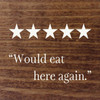 Five Stars Would Eat Here Again Wood Sign 7x7