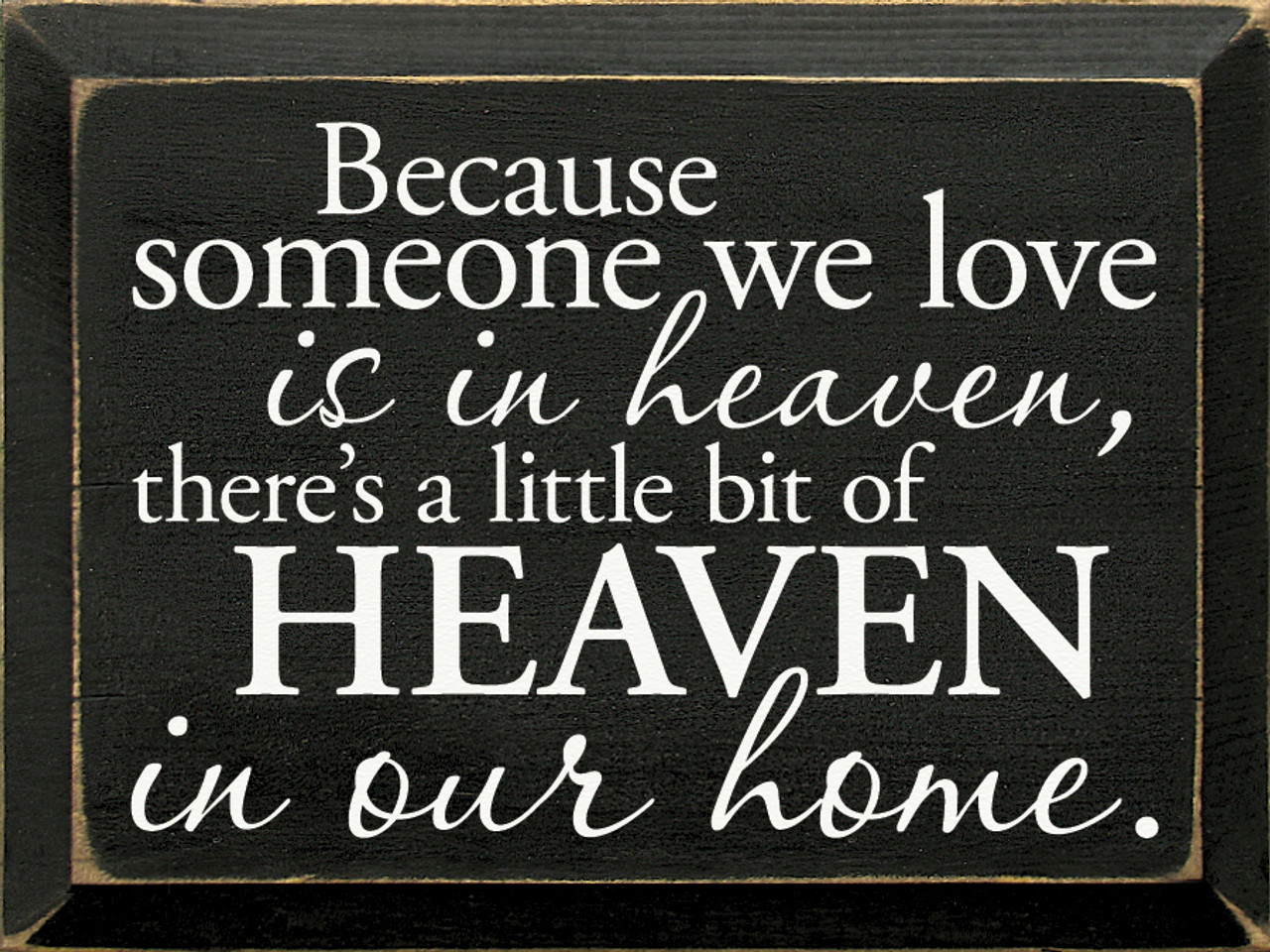 THERE/'S HEAVEN IN OUR HOME Memorial Sign BECAUSE SOMEONE WE LOVE IS IN HEAVEN