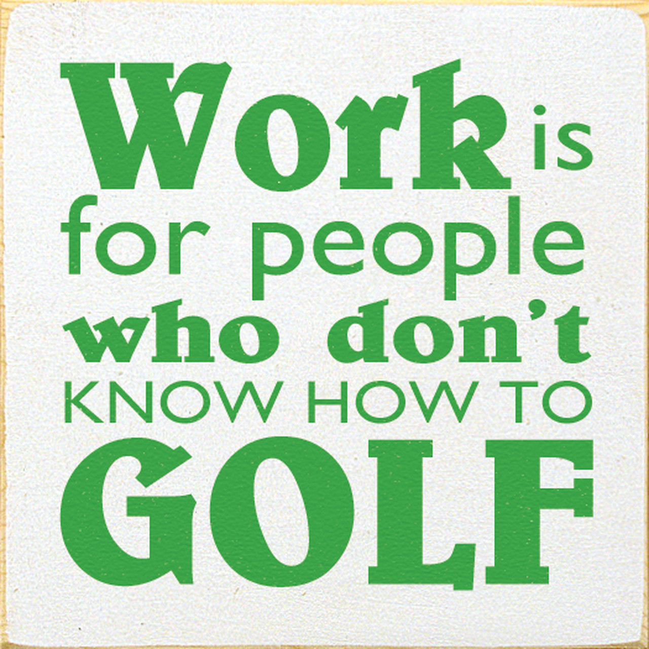Wood Sign   Work Is For People Who Don't Know How To Golf 32x32