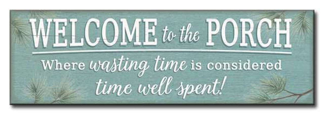 """WELCOME To The PORCH Where Wasting Time Is Considered Time Well Wasted 12/"""" Sign"""