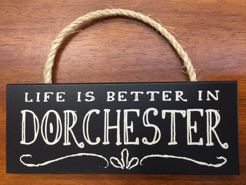 Wood Sign - Life Is Better In Dorchester 10in. x 4in.