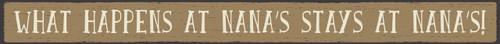 """What Happens At Nana's Stays At Nana's! Wood Sign 18"""""""