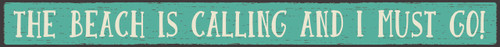 """The Beach Is Calling and I Must Go! Wood Sign 18"""""""