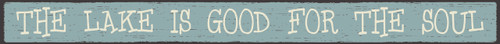 The Lake Is Good For The Soul Wood Sign 18""