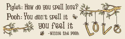 Piglet: How Do You Spell Love? Pooh: You Don't Spell It You Feel It - Winnie The Pooh