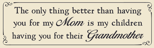 The Only Thing Better Than Having You For My Mom Is My Children Having You For Their Grandmother