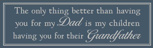 The Only Thing Better Than Having You For My Dad Is My Children Having You For Their Grandfather