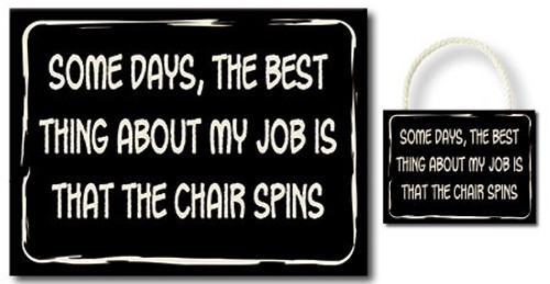 Hanging Wood Sign - Some Days, The Best Thing About My Job Is That The Chair Spins
