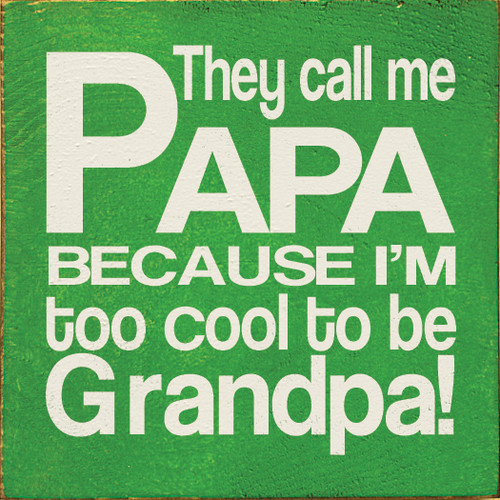 "They Call Me Papa Because I'm Too Cool To Be Grandpa! White 7"" x 7"" Wood Sign"