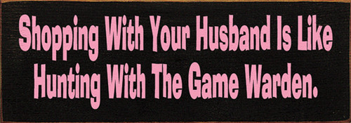 Shopping With Your Husband Is Like Hunting With The Game Warden Wood Sign
