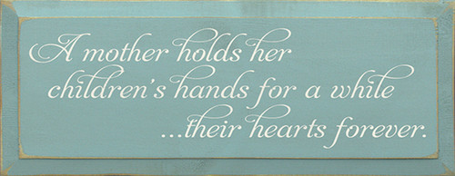 Wood Sign - A Mother Holds Her Children's Hands For A While Their Hearts Forever