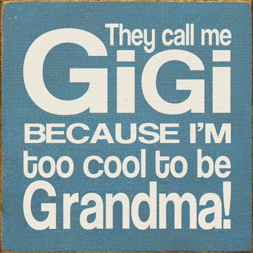 "They Call Me Gigi Because I'm Too Cool To Be Grandma! 7"" x 7"" Wood Sign White and Blue"