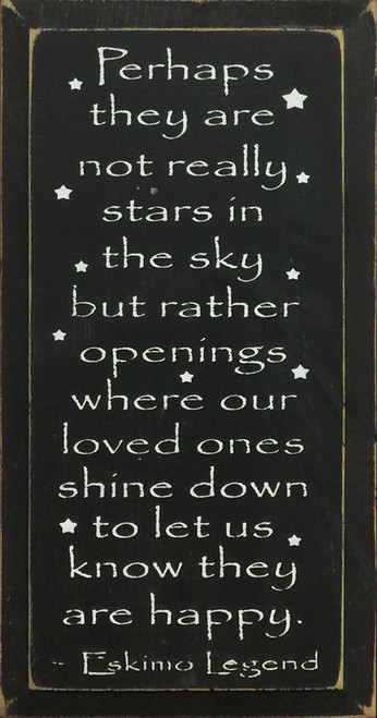 Perhaps They Are Not Really Stars In The Sky But Rather Openings Where Our Loved Ones Shine Down To Let Us Know They Are Happy. ~ Eskimo Legend Wood Sign