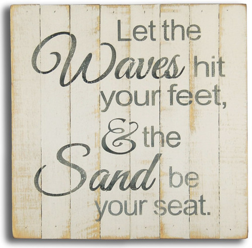 Wood Sign - Let the Waves Hit Your Feet & The Sand Be Your Seat.