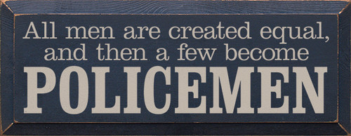 Wood Sign - All Men Are Created Equal, And Then A Few Become Police