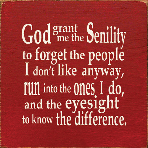 "God Grant Me The Senility To Forget The People I Don't Like...  7"" x 7"" Wood Sign"