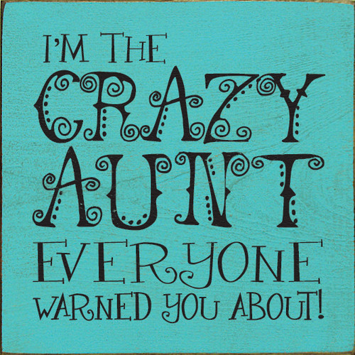 "I'm The Crazy Aunt Everyone Warned You About!  7"" x 7"" Wood Sign"