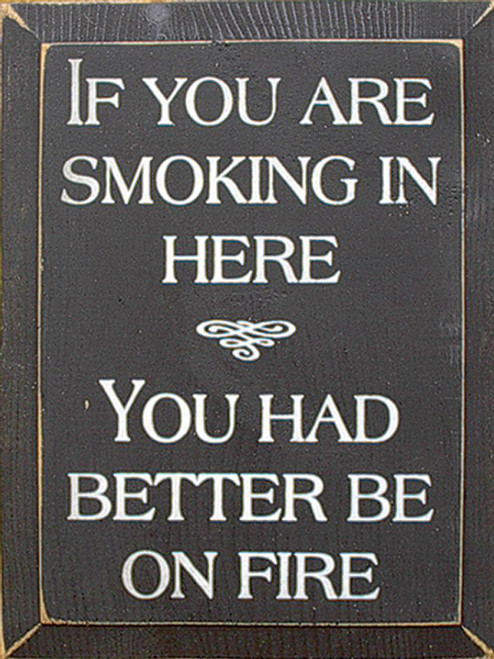 Wood Sign - If You Are Smoking In Here You Had Better Be On Fire
