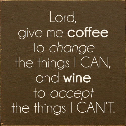 Wood Sign - Lord, Give Me Coffee To Change The Things I Can, And Wine To Accept