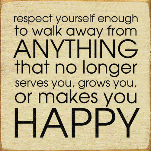 """Respect yourself enough to walk away from ANYTHING that no longer serves you, grows you, or makes you HAPPY 7"""" x 7"""" Wood Sign"""