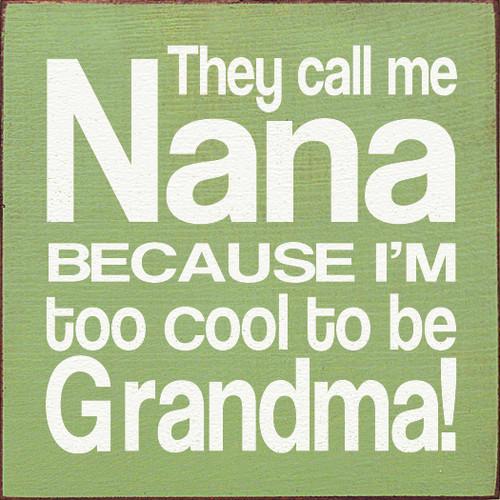 """They Call Me Nana Because I'm Too Cool To Be Grandma!7"""" x 7""""  Wood Sign"""