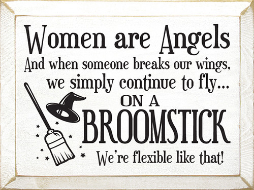 Cute Wood Sign - Women Are Angels, And When Someone Breaks Our Wings...