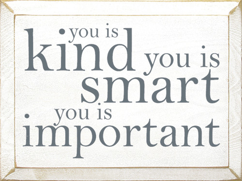 Wood Sign - You Is Kind, You Is Smart, You Is Important