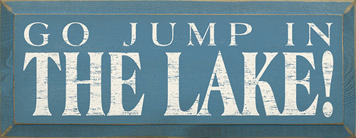 Cute Wood Sign - Go Jump In The Lake! (small)