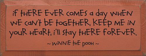 Wood Sign - If There Ever Comes A Day When We Can't Be Together... - Winnie the Pooh
