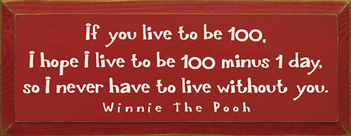 Wood Sign - If You Live To Be 100, I Hope I Live To Be 100 Minus 1 Day...
