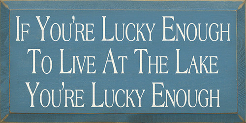 Wood Sign - If You're Lucky Enough To Live At The Lake You're Lucky Enough