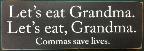Let's eat Grandma. Let's eat, Grandma. Commas save lives. Wood Sign