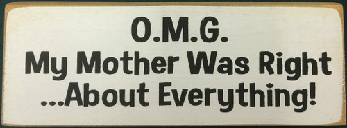 "OMG - My Mother Was Right...About Everything! 3.5""x10"" Wood Sign"