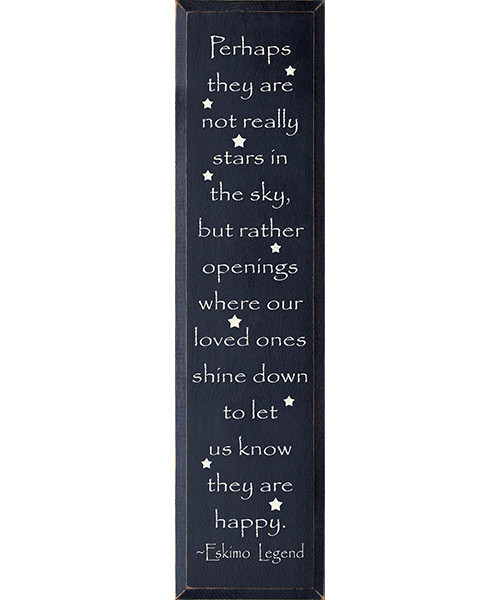 Perhaps They Are Not Stars In The Sky But Rather Openings Where Our Loved Ones Shine Down To Let Us Know They Are Happy. ~ Eskimo Legend Vertical Wood Sign
