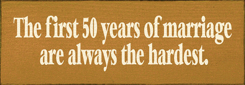 Wood Sign - The First 50 Years Of Marriage Are Always The Hardest