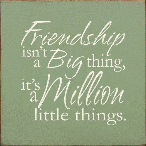 """Friendship Isn't A Big Thing, It's A Million Little Things 7"""" x 7"""" Wood Sign"""